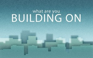 what are you building on